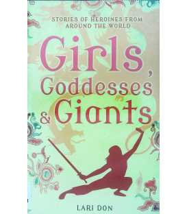 Girls, Goddesses and Giants: Tales of Heroines from Around the World