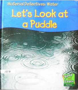 Lets Look at a Puddle (Read & Learn: Material Detectives)