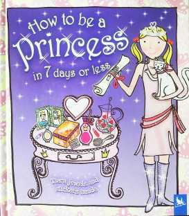 How to be a Princess in 7 Days or Less (How to be A)