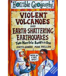 Violent Volcanoes and Earth-Shattering Earthquakes (Horrible Geography)