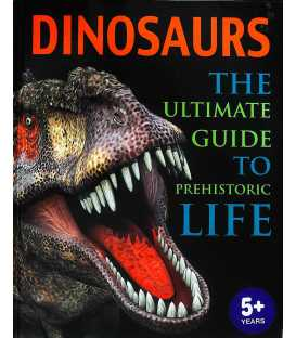 Dinosaurs The Ultimate Guide To Prehistoric Life