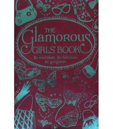 The Glamorous Girls' Book: Be Confident, Be Gorgeous, Be Fabulous