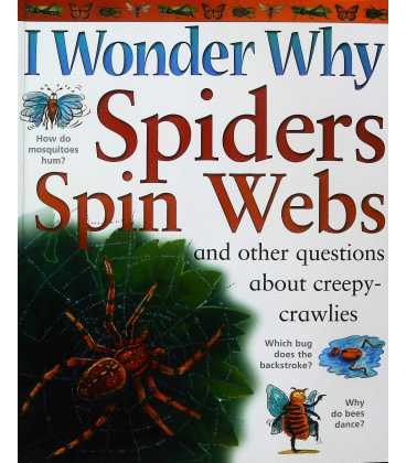 I Wonder Why Spiders Spin Webs and Other Questions About Creepy-crawlies