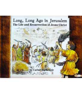 Long, Long Ago in Jerusalem (The Life and Resurrection of Jesus Christ)