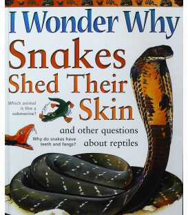I Wonder Why Snakes Shed Their Skins and Other Questions About Reptiles