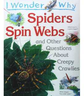 Spiders Spin Webs And Other Questions About Creepy Crawlies (I Wonder Why)