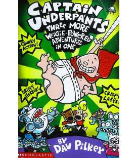 Captain Underpants Three More Wedgie Powered Adventures In One