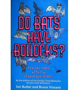 Do Bats Have Bollocks? (And 101 More Utterly Stupid Questions)
