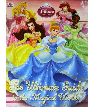 Disney Princess Ultimate Guide To The Magical Worlds