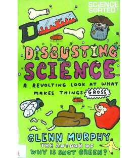 Disgusting Science A Revolting Look at What Makes Things Gross