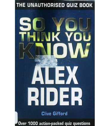 So You Think You Know Alex Rider